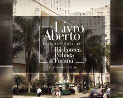 Livro aberto, uma história da Biblioteca Pública do Paraná